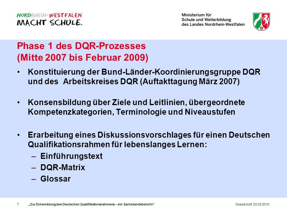 Zur Entwicklung des Deutschen Qualifikationsrahmens – ein Sachstandsbericht 7Düsseldorf, 03.03.2010 Phase 1 des DQR-Prozesses (Mitte 2007 bis Februar