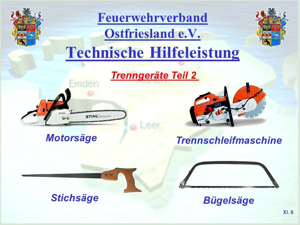 Feuerwehrverband Ostfriesland e.V. Technische Hilfeleistung Trenngeräte Teil 2 Motorsäge Stichsäge Trennschleifmaschine Bügelsäge XI. 6
