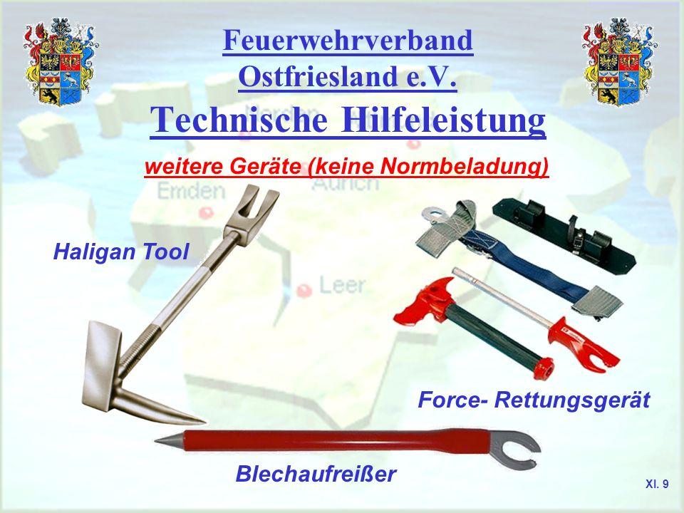 Feuerwehrverband Ostfriesland e.V. Technische Hilfeleistung weitere Geräte (keine Normbeladung) Haligan Tool Force- Rettungsgerät Blechaufreißer XI. 9