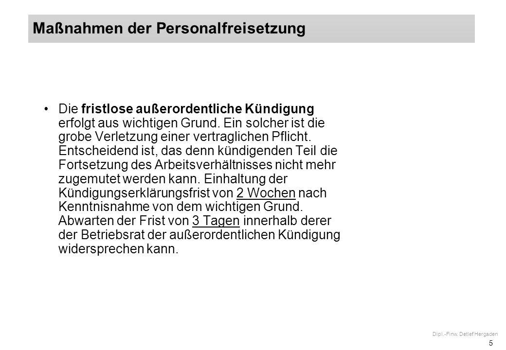 5 Dipl.-Finw.Detlef Hergaden Die fristlose außerordentliche Kündigung erfolgt aus wichtigen Grund.