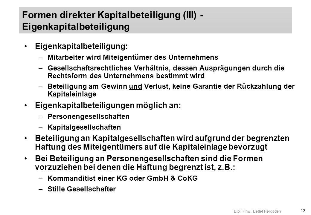 13 Dipl.-Finw. Detlef Hergaden Eigenkapitalbeteiligung: –Mitarbeiter wird Miteigentümer des Unternehmens –Gesellschaftsrechtliches Verhältnis, dessen