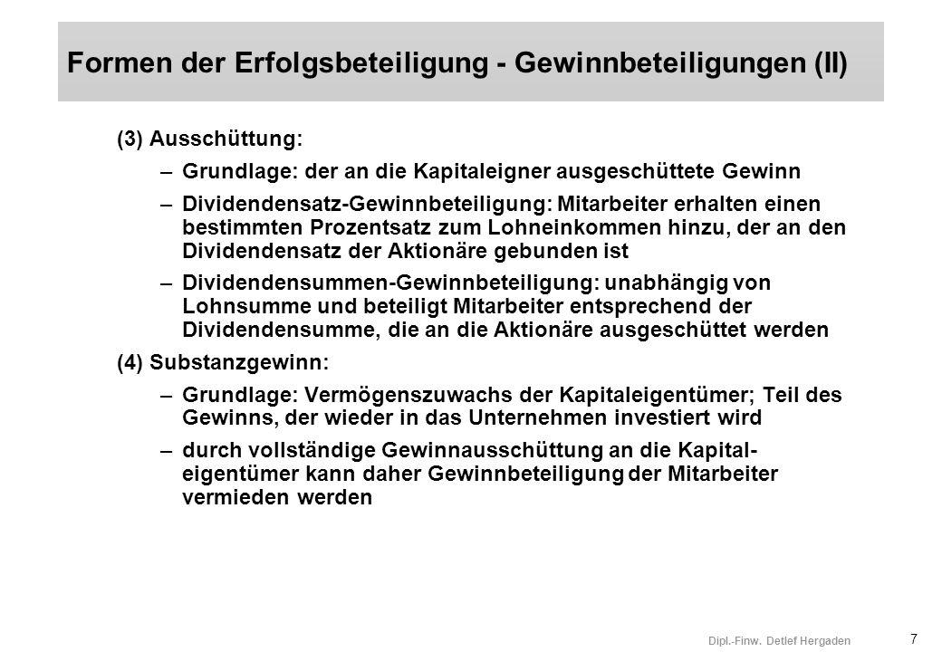 7 Dipl.-Finw. Detlef Hergaden (3) Ausschüttung: –Grundlage: der an die Kapitaleigner ausgeschüttete Gewinn –Dividendensatz-Gewinnbeteiligung: Mitarbei
