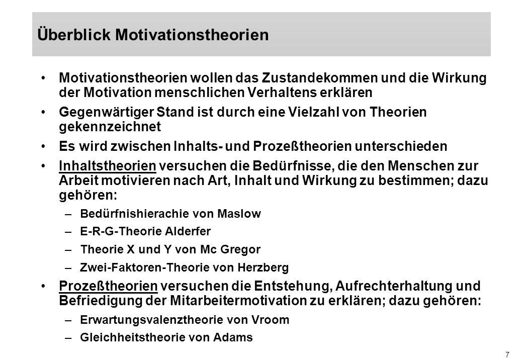 7 Motivationstheorien wollen das Zustandekommen und die Wirkung der Motivation menschlichen Verhaltens erklären Gegenwärtiger Stand ist durch eine Vie
