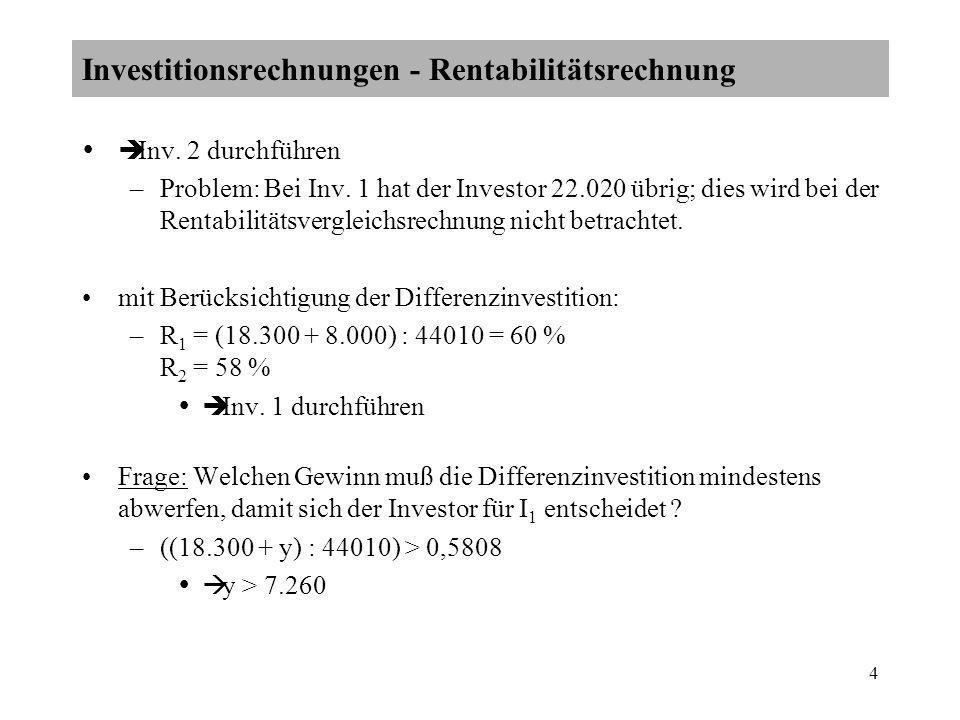 4 Inv. 2 durchführen –Problem: Bei Inv. 1 hat der Investor 22.020 übrig; dies wird bei der Rentabilitätsvergleichsrechnung nicht betrachtet. mit Berüc