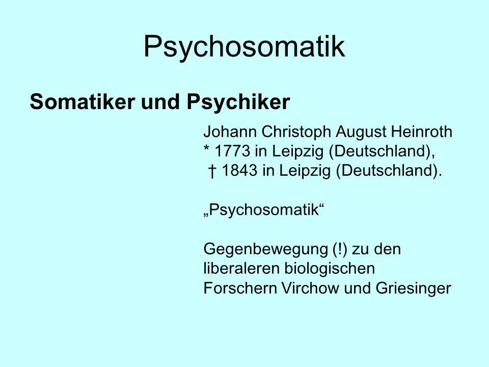 Psychosomatik Somatiker und Psychiker Johann Christoph August Heinroth * 1773 in Leipzig (Deutschland), 1843 in Leipzig (Deutschland). Psychosomatik G