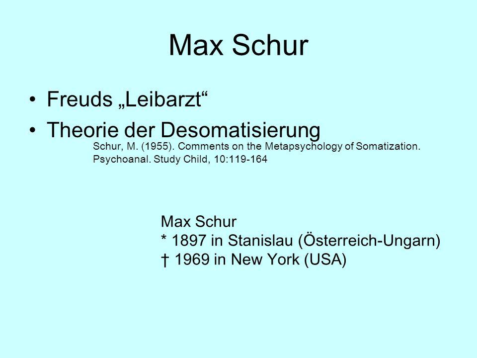 Max Schur Freuds Leibarzt Theorie der Desomatisierung Max Schur * 1897 in Stanislau (Österreich-Ungarn) 1969 in New York (USA) Schur, M. (1955). Comme