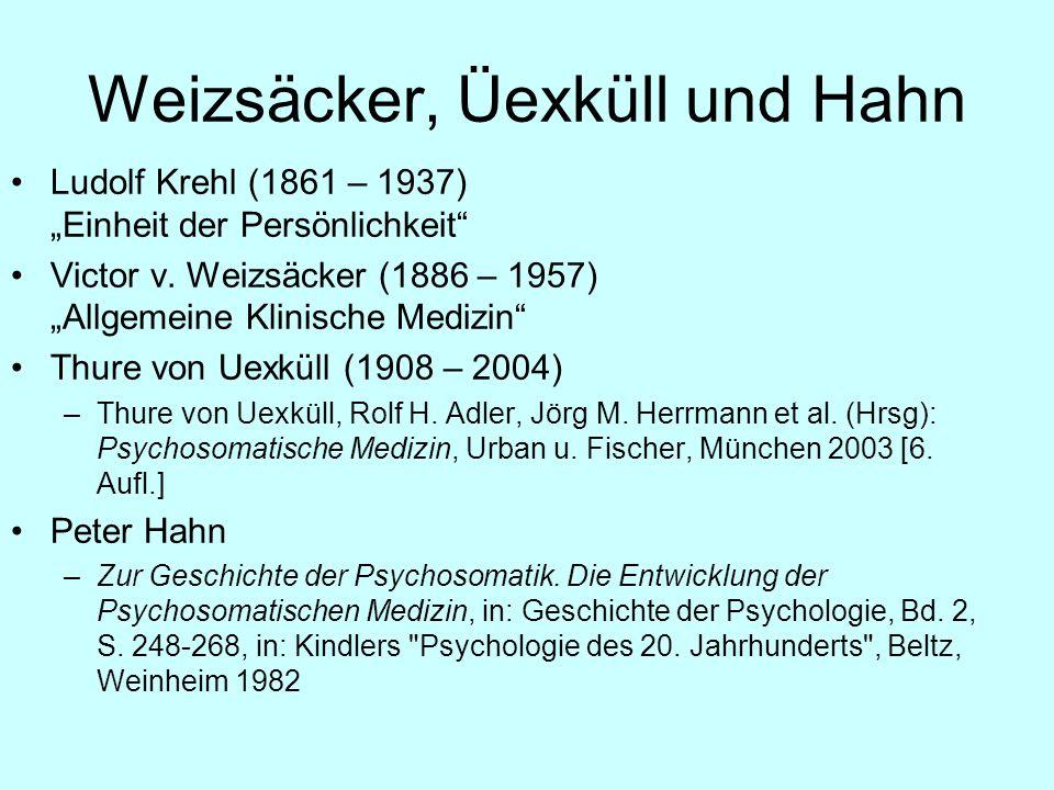 Weizsäcker, Üexküll und Hahn Ludolf Krehl (1861 – 1937) Einheit der Persönlichkeit Victor v. Weizsäcker (1886 – 1957) Allgemeine Klinische Medizin Thu