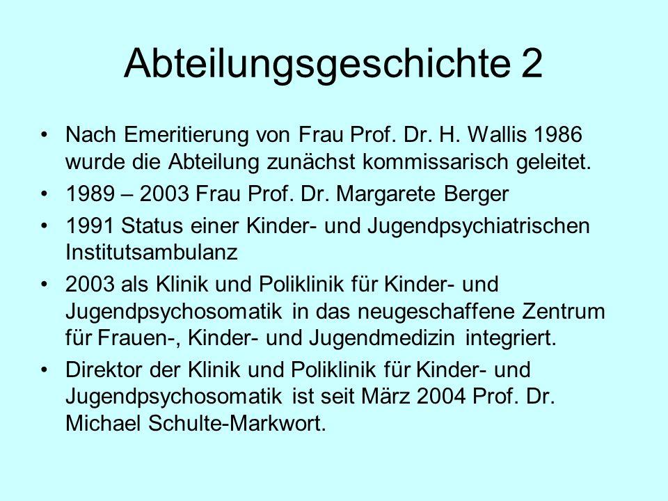 Abteilungsgeschichte 2 Nach Emeritierung von Frau Prof. Dr. H. Wallis 1986 wurde die Abteilung zunächst kommissarisch geleitet. 1989 – 2003 Frau Prof.