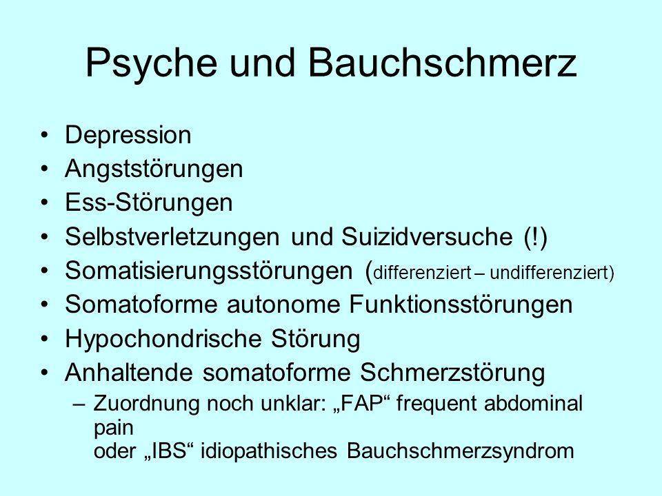 Psyche und Bauchschmerz Depression Angststörungen Ess-Störungen Selbstverletzungen und Suizidversuche (!) Somatisierungsstörungen ( differenziert – un