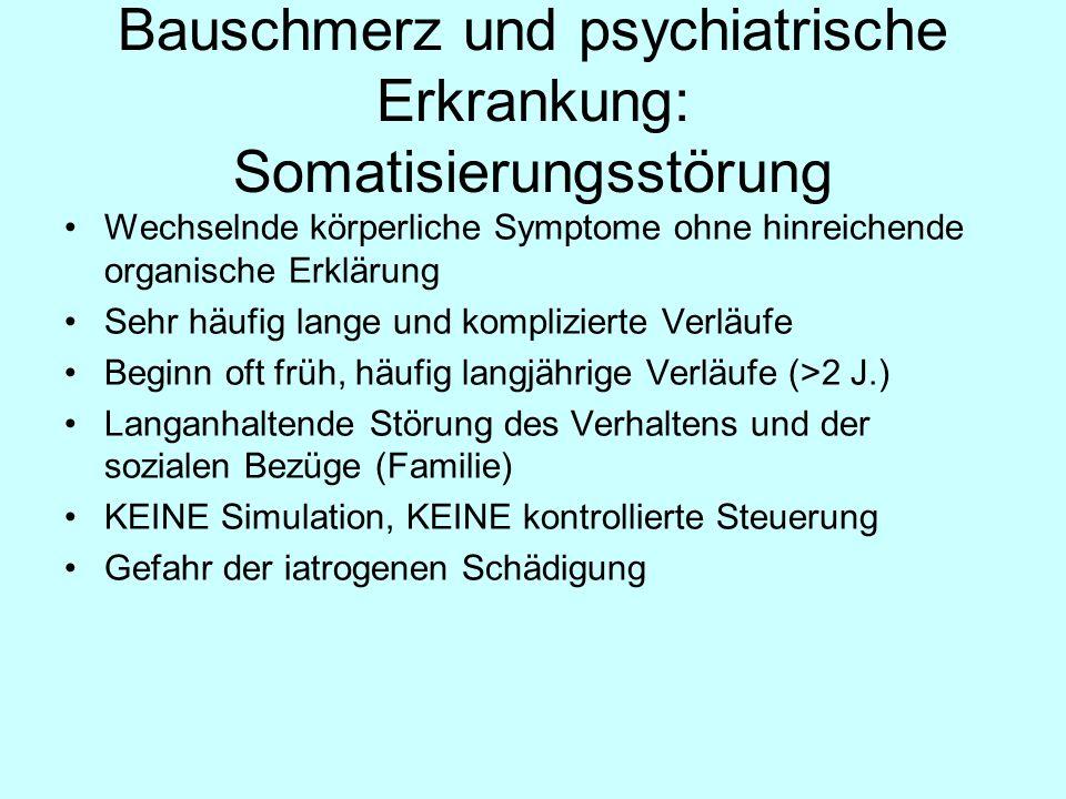 Bauschmerz und psychiatrische Erkrankung: Somatisierungsstörung Wechselnde körperliche Symptome ohne hinreichende organische Erklärung Sehr häufig lan