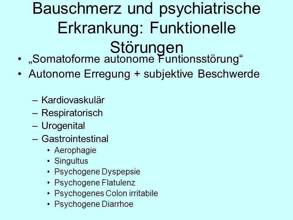 Bauschmerz und psychiatrische Erkrankung: Funktionelle Störungen Somatoforme autonome Funtionsstörung Autonome Erregung + subjektive Beschwerde –Kardi