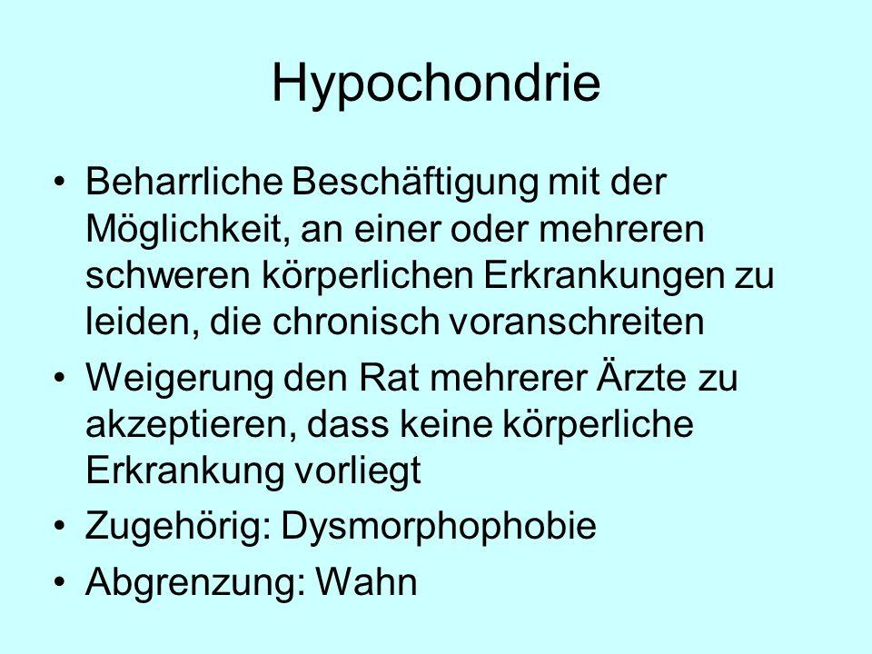 Hypochondrie Beharrliche Beschäftigung mit der Möglichkeit, an einer oder mehreren schweren körperlichen Erkrankungen zu leiden, die chronisch voransc