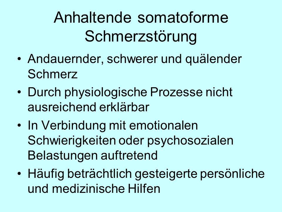 Anhaltende somatoforme Schmerzstörung Andauernder, schwerer und quälender Schmerz Durch physiologische Prozesse nicht ausreichend erklärbar In Verbind