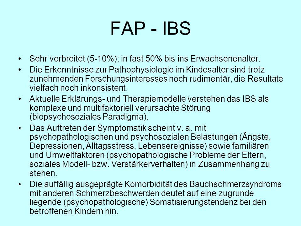 FAP - IBS Sehr verbreitet (5-10%); in fast 50% bis ins Erwachsenenalter. Die Erkenntnisse zur Pathophysiologie im Kindesalter sind trotz zunehmenden F