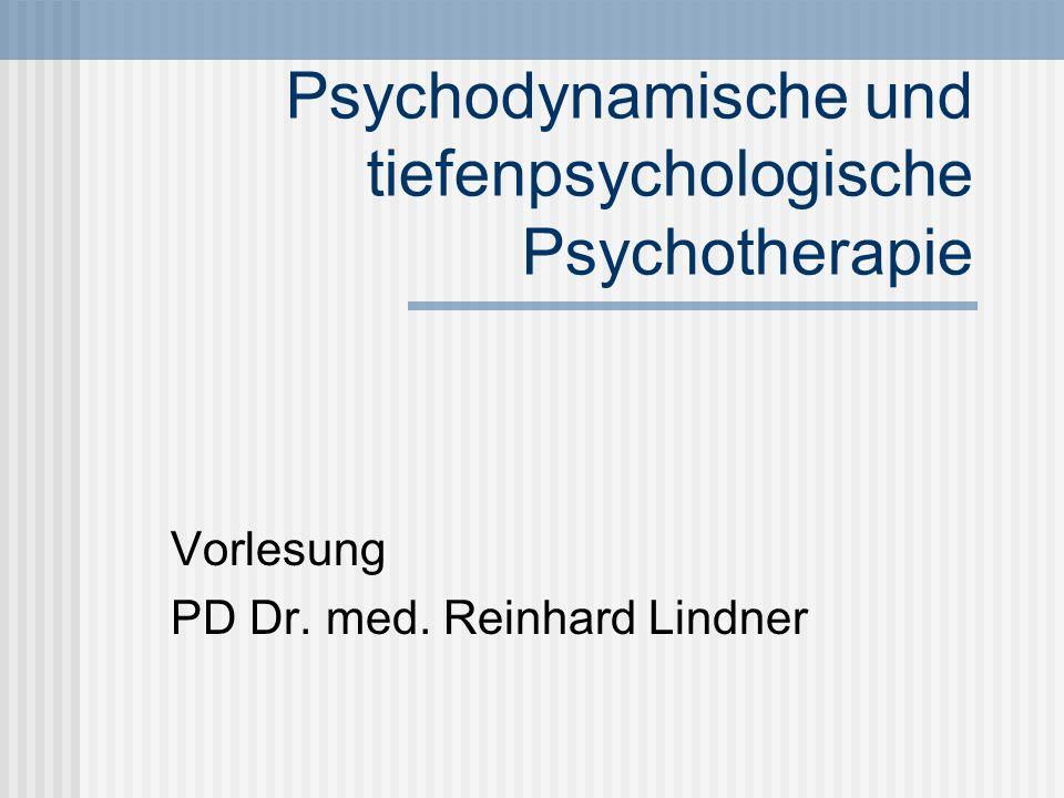 Psychodynamische und tiefenpsychologische Psychotherapie Vorlesung PD Dr. med. Reinhard Lindner