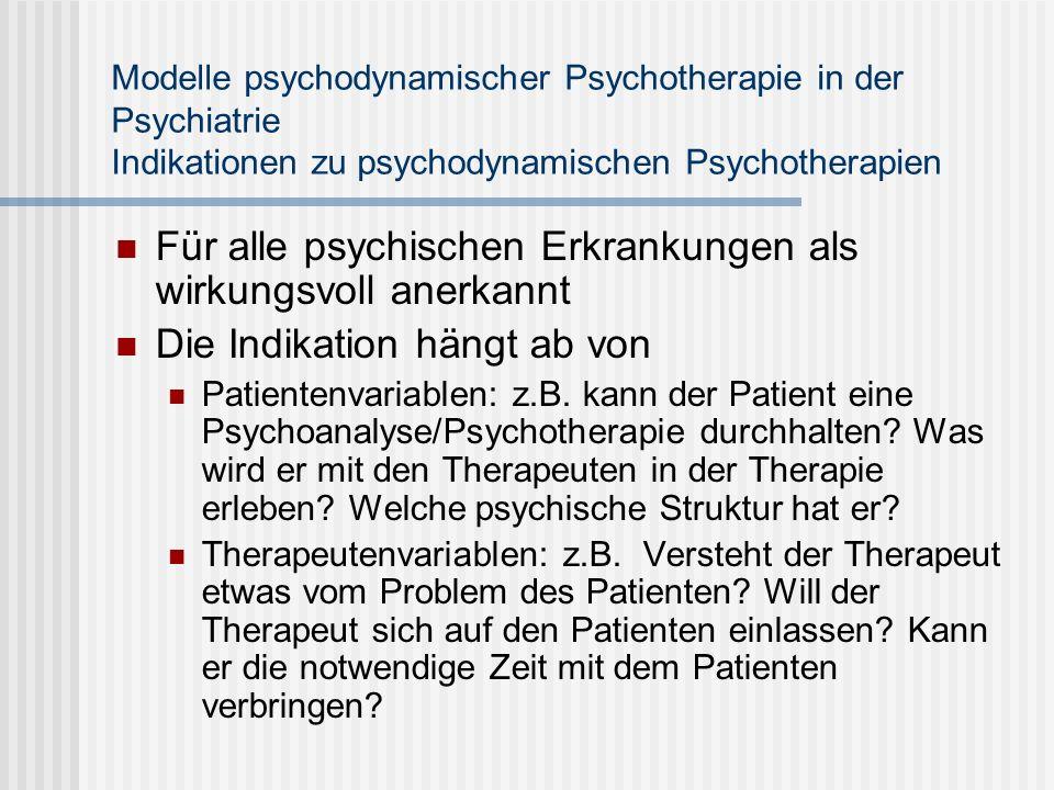 Modelle psychodynamischer Psychotherapie in der Psychiatrie Indikationen zu psychodynamischen Psychotherapien Für alle psychischen Erkrankungen als wi