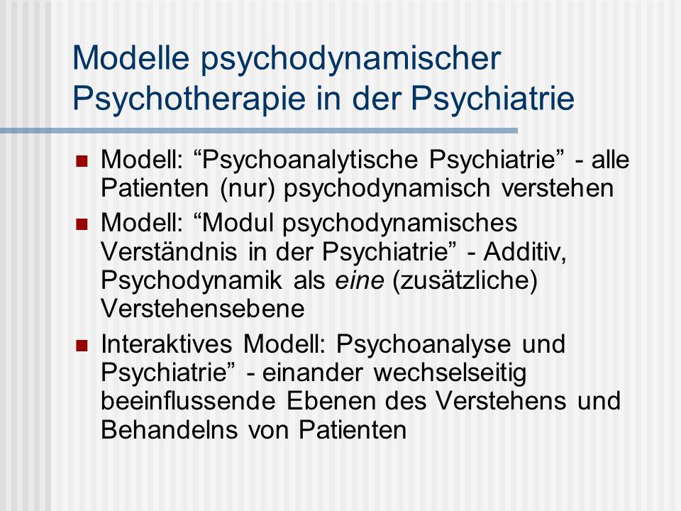 Modelle psychodynamischer Psychotherapie in der Psychiatrie Modell: Psychoanalytische Psychiatrie - alle Patienten (nur) psychodynamisch verstehen Mod