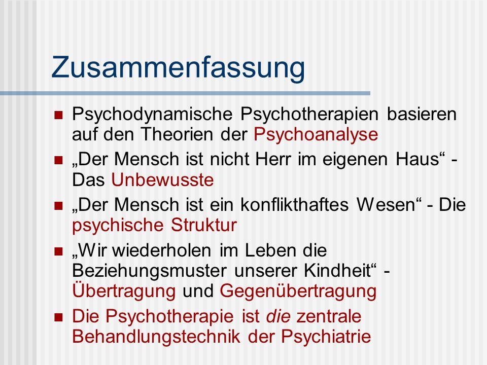 Zusammenfassung Psychodynamische Psychotherapien basieren auf den Theorien der Psychoanalyse Der Mensch ist nicht Herr im eigenen Haus - Das Unbewusst