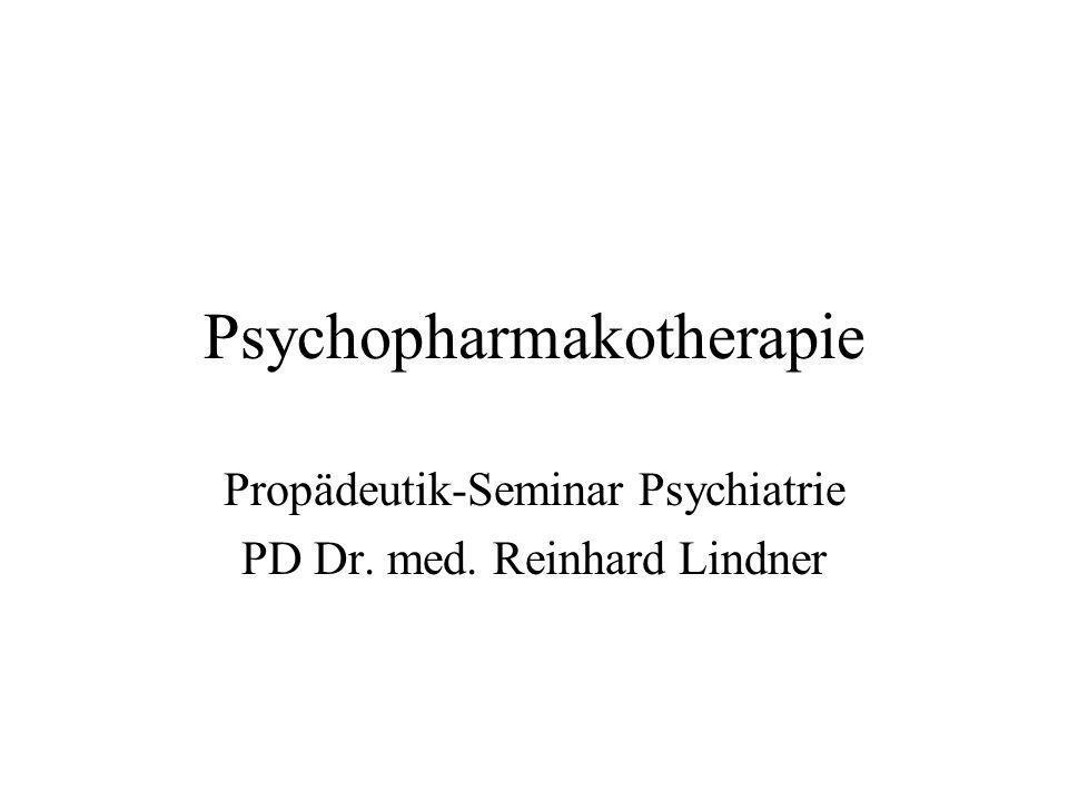 Psychopharmakotherapie Propädeutik-Seminar Psychiatrie PD Dr. med. Reinhard Lindner