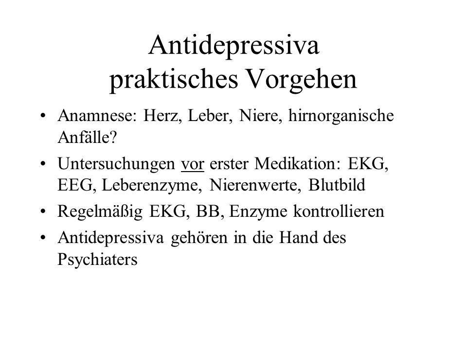Antidepressiva praktisches Vorgehen Anamnese: Herz, Leber, Niere, hirnorganische Anfälle? Untersuchungen vor erster Medikation: EKG, EEG, Leberenzyme,