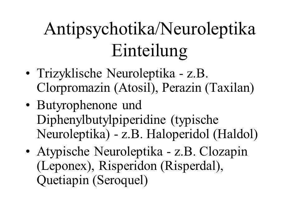 Antipsychotika/Neuroleptika Einteilung Trizyklische Neuroleptika - z.B. Clorpromazin (Atosil), Perazin (Taxilan) Butyrophenone und Diphenylbutylpiperi