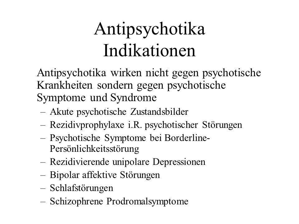 Antipsychotika Indikationen Antipsychotika wirken nicht gegen psychotische Krankheiten sondern gegen psychotische Symptome und Syndrome –Akute psychot