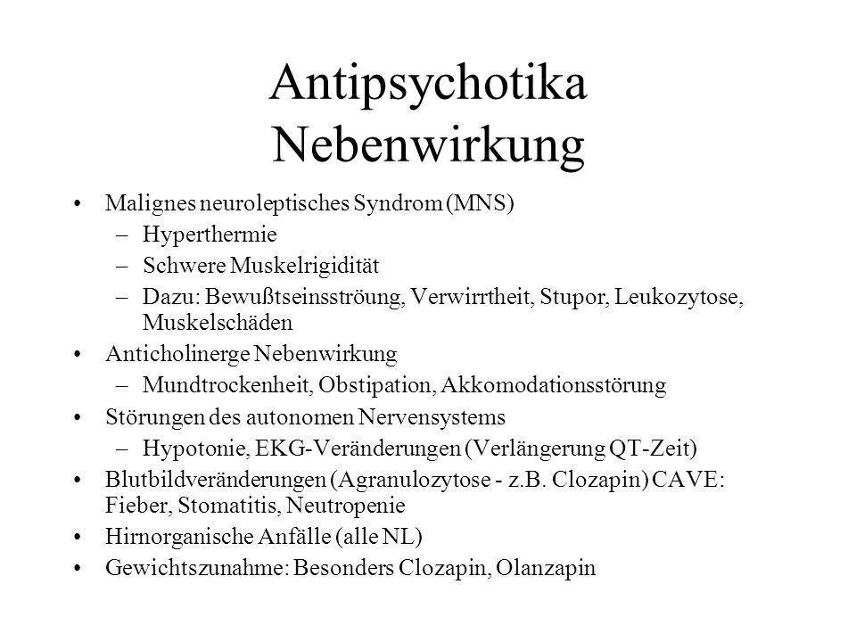 Antipsychotika Nebenwirkung Malignes neuroleptisches Syndrom (MNS) –Hyperthermie –Schwere Muskelrigidität –Dazu: Bewußtseinsströung, Verwirrtheit, Stu