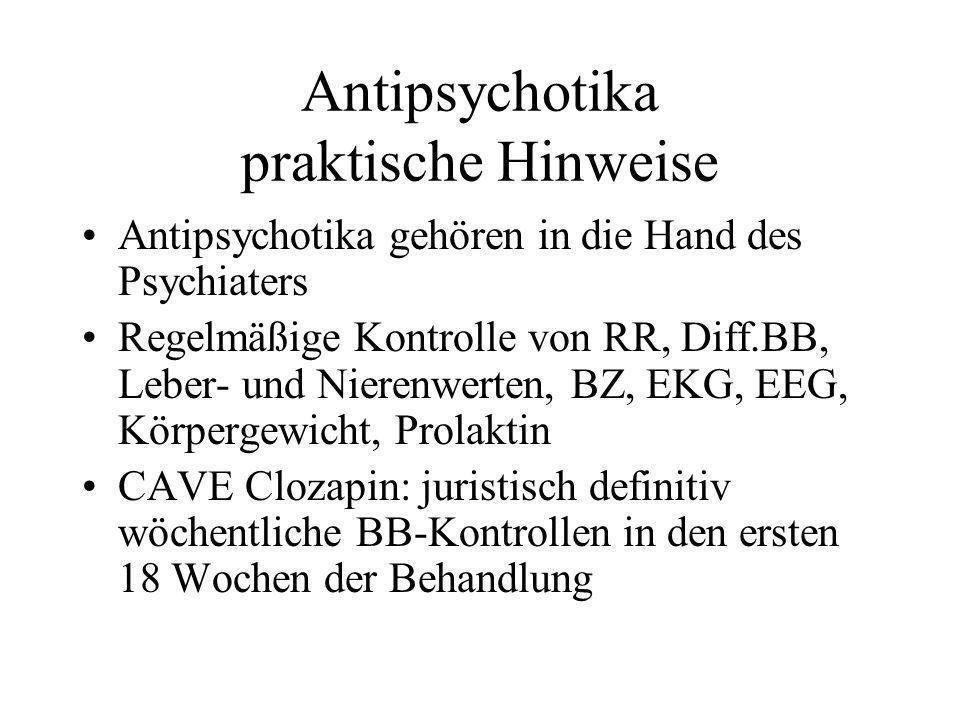 Antipsychotika praktische Hinweise Antipsychotika gehören in die Hand des Psychiaters Regelmäßige Kontrolle von RR, Diff.BB, Leber- und Nierenwerten,