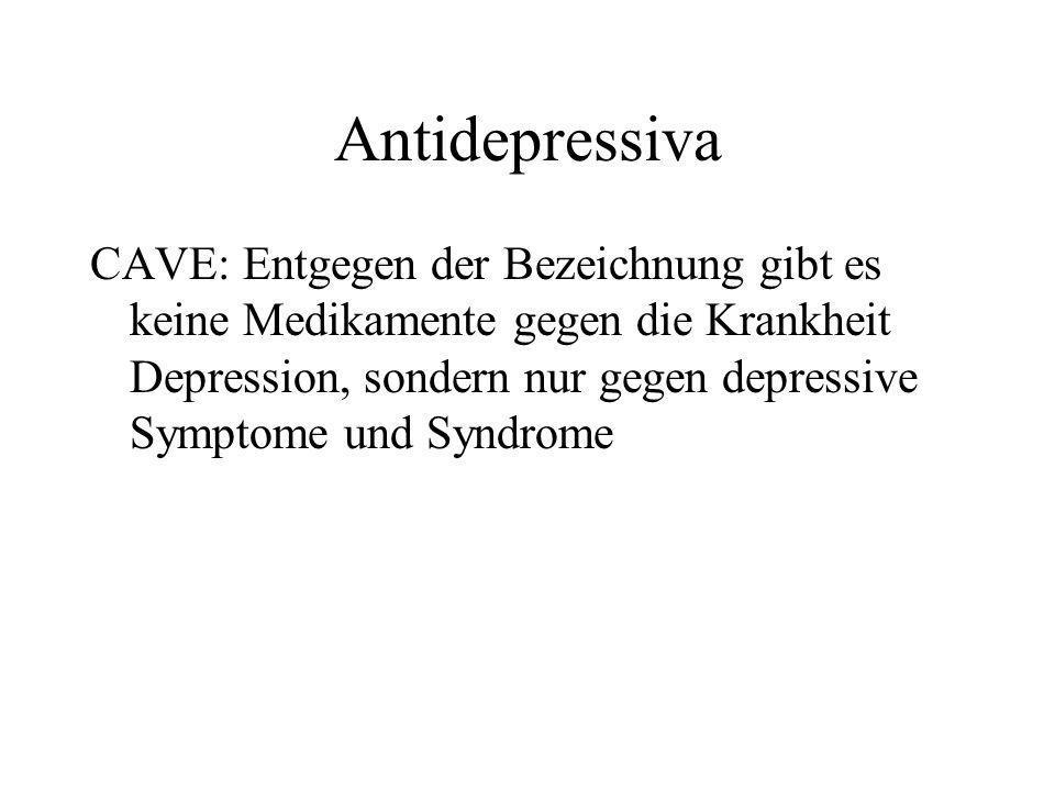 Antidepressiva CAVE: Entgegen der Bezeichnung gibt es keine Medikamente gegen die Krankheit Depression, sondern nur gegen depressive Symptome und Synd