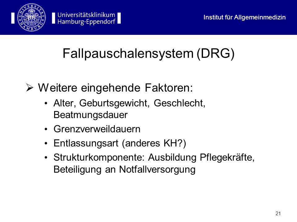 Institut für Allgemeinmedizin 21 Fallpauschalensystem (DRG) Weitere eingehende Faktoren: Alter, Geburtsgewicht, Geschlecht, Beatmungsdauer Grenzverwei