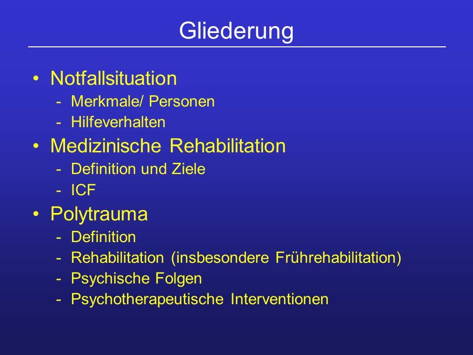 Gliederung Notfallsituation -Merkmale/ Personen -Hilfeverhalten Medizinische Rehabilitation -Definition und Ziele -ICF Polytrauma -Definition -Rehabil