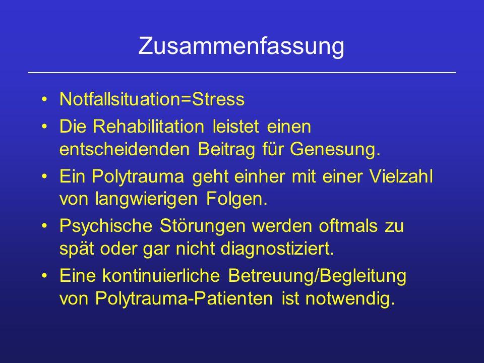 Zusammenfassung Notfallsituation=Stress Die Rehabilitation leistet einen entscheidenden Beitrag für Genesung. Ein Polytrauma geht einher mit einer Vie
