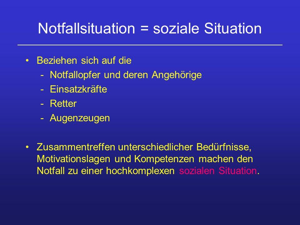 Notfallsituation = soziale Situation Beziehen sich auf die -Notfallopfer und deren Angehörige -Einsatzkräfte -Retter -Augenzeugen Zusammentreffen unte