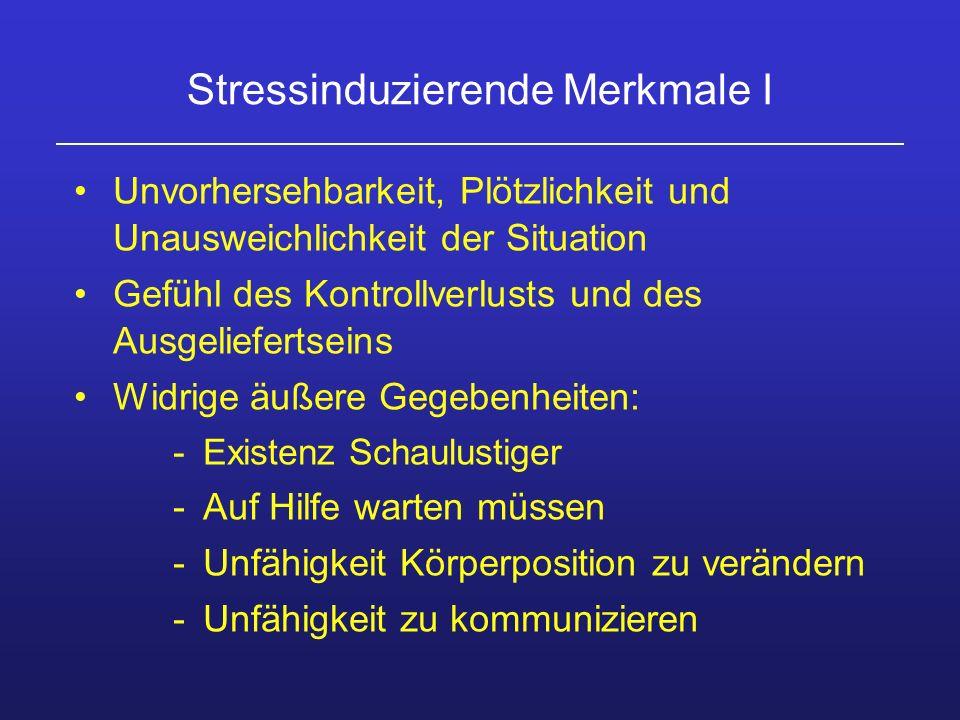 Stressinduzierende Merkmale I Unvorhersehbarkeit, Plötzlichkeit und Unausweichlichkeit der Situation Gefühl des Kontrollverlusts und des Ausgelieferts