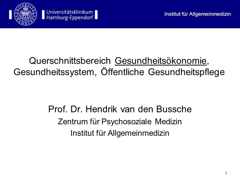 Institut für Allgemeinmedizin 1 Querschnittsbereich Gesundheitsökonomie, Gesundheitssystem, Öffentliche Gesundheitspflege Prof. Dr. Hendrik van den Bu