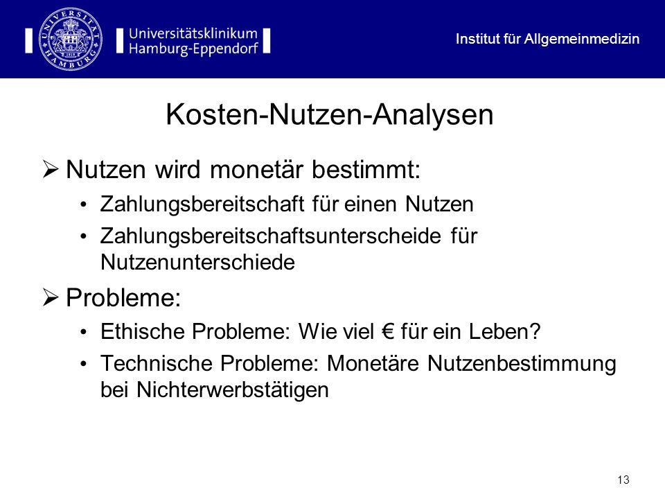 Institut für Allgemeinmedizin 13 Kosten-Nutzen-Analysen Nutzen wird monetär bestimmt: Zahlungsbereitschaft für einen Nutzen Zahlungsbereitschaftsunter