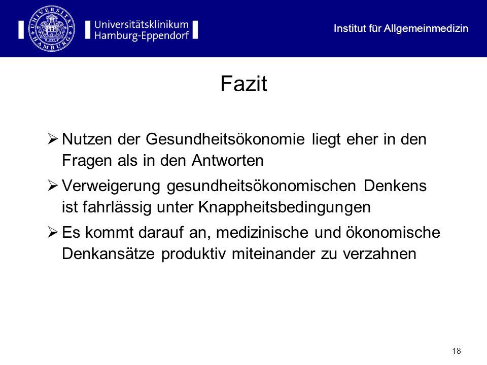 Institut für Allgemeinmedizin 18 Fazit Nutzen der Gesundheitsökonomie liegt eher in den Fragen als in den Antworten Verweigerung gesundheitsökonomisch