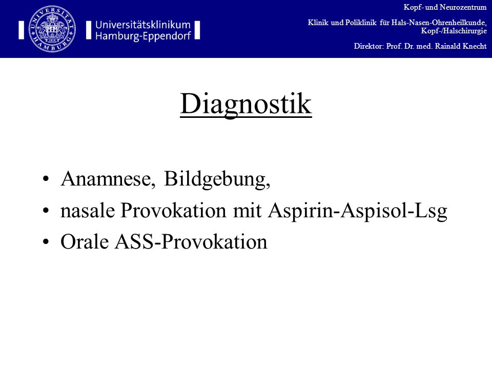 Diagnostik Anamnese, Bildgebung, nasale Provokation mit Aspirin-Aspisol-Lsg Orale ASS-Provokation