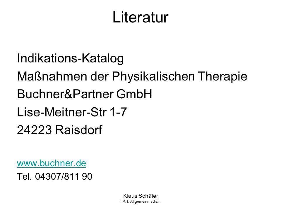 Klaus Schäfer FA f. Allgemeinmedizin Indikations-Katalog Maßnahmen der Physikalischen Therapie Buchner&Partner GmbH Lise-Meitner-Str 1-7 24223 Raisdor