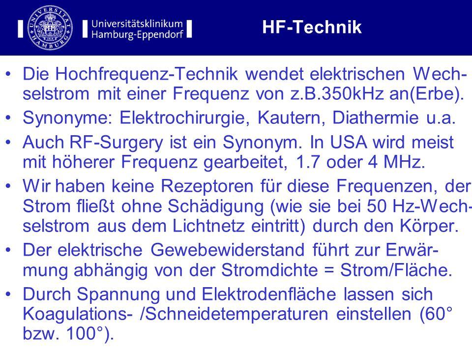 3 HF-Technik Die Hochfrequenz-Technik wendet elektrischen Wech- selstrom mit einer Frequenz von z.B.350kHz an(Erbe). Synonyme: Elektrochirurgie, Kaute