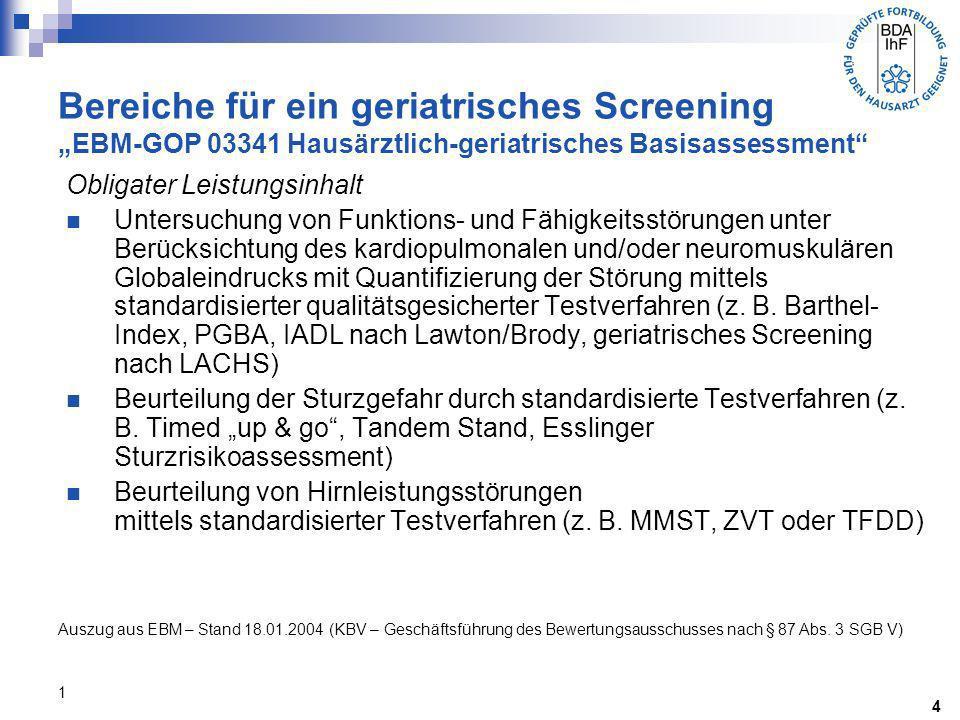 2 Bereiche für ein geriatrisches Screening EBM-GOP 03341 Hausärztlich-geriatrisches Basisassessment 4 Fakultativer Leistungsinhalt Anleitung zur Anpassung des familiären und häuslichen Umfeldes an die ggf.
