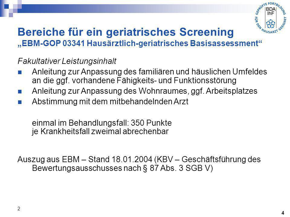 2 Bereiche für ein geriatrisches Screening EBM-GOP 03341 Hausärztlich-geriatrisches Basisassessment 4 Fakultativer Leistungsinhalt Anleitung zur Anpas