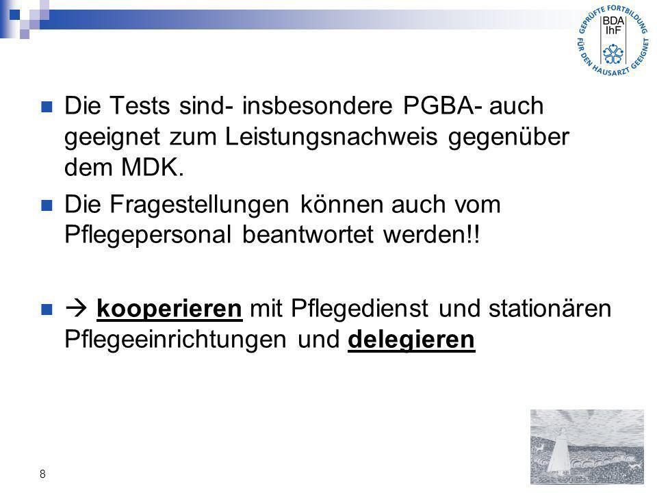 8 Die Tests sind- insbesondere PGBA- auch geeignet zum Leistungsnachweis gegenüber dem MDK. Die Fragestellungen können auch vom Pflegepersonal beantwo