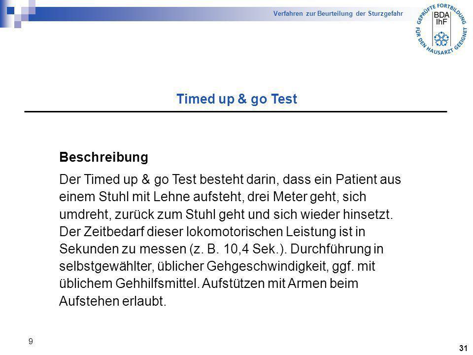 9 Beschreibung Der Timed up & go Test besteht darin, dass ein Patient aus einem Stuhl mit Lehne aufsteht, drei Meter geht, sich umdreht, zurück zum St