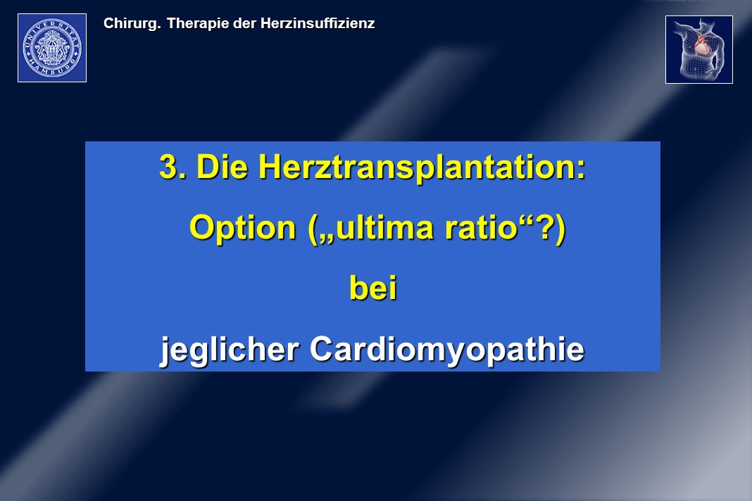 Chirurg. Therapie der Herzinsuffizienz 3. Die Herztransplantation: Option (ultima ratio?) Option (ultima ratio?)bei jeglicher Cardiomyopathie