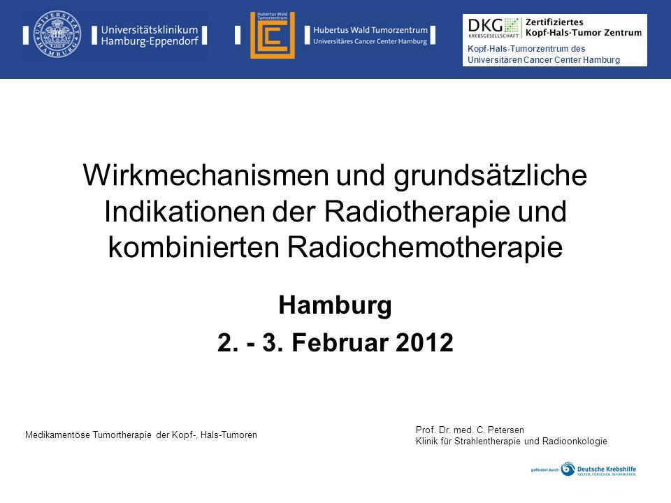 Kopf-Hals-Tumorzentrum des Universitären Cancer Center Hamburg Wirkmechanismen und grundsätzliche Indikationen der Radiotherapie und kombinierten Radi