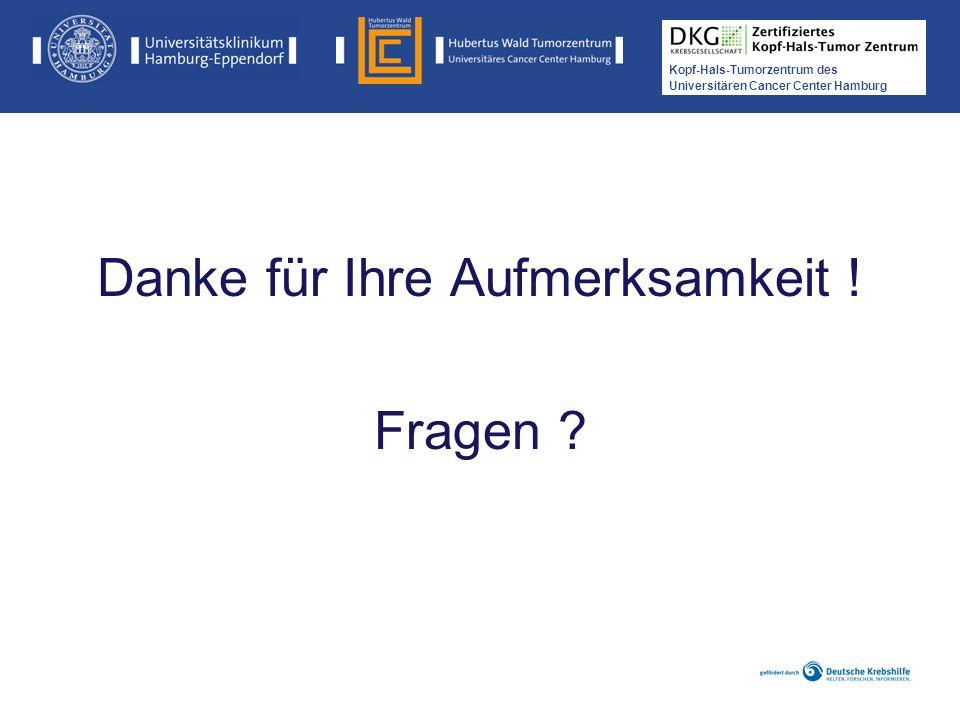 Kopf-Hals-Tumorzentrum des Universitären Cancer Center Hamburg Danke für Ihre Aufmerksamkeit ! Fragen ?