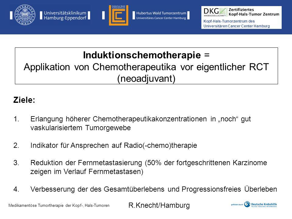 Kopf-Hals-Tumorzentrum des Universitären Cancer Center Hamburg Medikamentöse Tumortherapie der Kopf-, Hals-Tumoren TPF Dosierung europäisch amerikanisch 4 Zyklen 3 Zyklen DOCETAXEL 75 mg/m² d1 75 mg/m² d1 CISPLATIN75 mg/m² d1 100 mg/m² d1 5-FU 750 mg/m² d1-5 1000 mg/m² d1-4 Medikamentöse Tumortherapie der Kopf-, Hals-Tumoren R.Knecht/Hamburg
