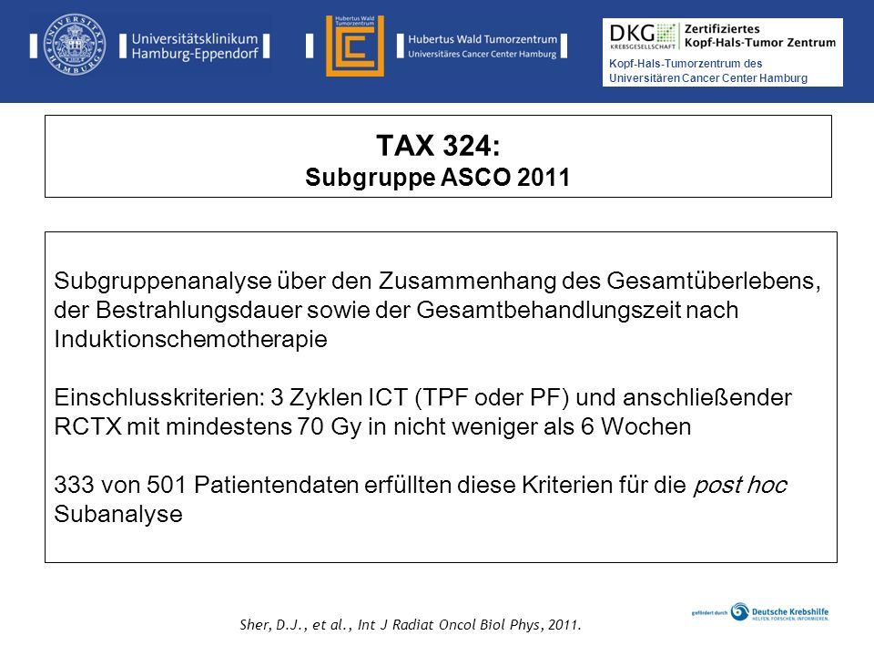 Kopf-Hals-Tumorzentrum des Universitären Cancer Center Hamburg Medikamentöse Tumortherapie der Kopf-, Hals-Tumoren TAX 324: Subgruppe ASCO 2011 Sher,