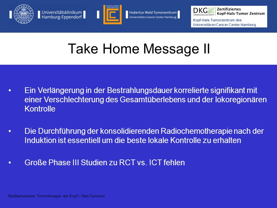 Kopf-Hals-Tumorzentrum des Universitären Cancer Center Hamburg Take Home Message II Medikamentöse Tumortherapie der Kopf-, Hals-Tumoren Ein Verlängeru